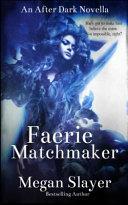 Faerie Matchmaker: An After Dark Novella