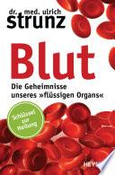 Blut - Die Geheimnisse unseres »flüssigen Organs«