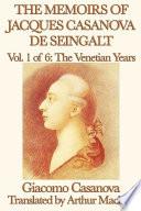 The Memoirs of Jacques Casanova de Seingalt Volume 1  The Venetian Years