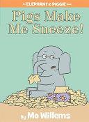 Pigs Make Me Sneeze   An Elephant and Piggie Book