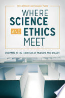 Where Science and Ethics Meet  Dilemmas at the Frontiers of Medicine and Biology