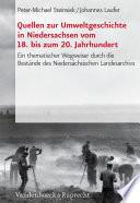 Quellen zur Umweltgeschichte in Niedersachsen vom 18. bis zum 20. Jahrhundert