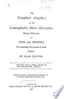 The Compleat Angler  Or  The Contemplative Man s Recreation