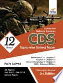 CDS 12 Years Topic wise Solved Papers Mathematics  English   General Knowledge  2007 2018    3rd Edition