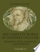 The Complete Works of Geoffrey Chaucer : Introduction, Glossary, and Indexes, Volume VI (Illustrated)
