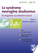 illustration Le syndrome neurogène douloureux. Du diagnostic au traitement manuel - Tome 1