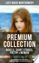 L M Montgomery Premium Collection Novels Short Stories Poetry Memoir Including Anne Of Green Gables Series Chronicles Of Avonlea The Story Girl Trilogy