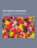 The White Darkness; and Other Stories of the Great Northwest
