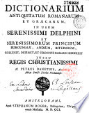 Dictionarium antiquitatum romanarum et graecarum  in usum serenissimi Delphini    collegit  digessit et sermone gallico reddidit    M  Petrus Danetius