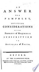 An Answer to a Pamphlet, entituled, Considerations on the Propriety of Requiring a Subscription to Articles of Faith. [By Thomas Randolph.]
