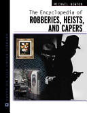 The Encyclopedia of Robberies  Heists  and Capers
