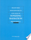 Health Risks from Exposure to Low Levels of Ionizing Radiation