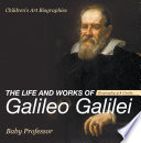 The Life and Works of Galileo Galilei   Biography 4th Grade   Children s Art Biographies