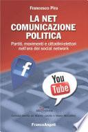 La Net comunicazione politica. Partiti, movimenti e cittadini-elettori nell'era dei social network