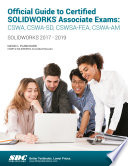 Official Guide To Certified Solidworks Associate Exams Cswa Cswa Sd Cswsa Fea Cswa Am 2017 2019