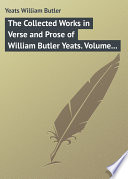 The Collected Works in Verse and Prose of William Butler Yeats  Volume 3 of 8  The Countess Cathleen  The Land of Heart s Desire  The Unicorn from the Stars