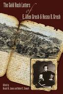 The Gold Rush Letters of E  Allen Grosh and Hosea B  Grosh