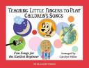 Teaching Little Fingers to Play Children s Songs