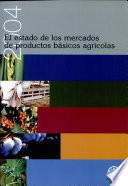 El Estado de Los Mercados de Productos Basicos Agricolas 2004