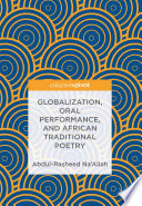 Globalization, Oral Performance, and African Traditional Poetry African Oral Literary Performance And