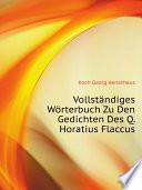 Vollst ndiges W rterbuch Zu Den Gedichten Des Q  Horatius Flaccus