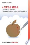 A me la mela  Dialoghi sulla bellezza  chirurgia plastica e medicina estetica