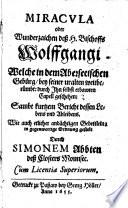 MIRACVLA oder Wunderzaichen deß H. Bischoffs Wolffgangi