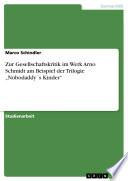 """Zur Gesellschaftskritik im Werk Arno Schmidt am Beispiel der Trilogie """"Nobodaddy ́s Kinder"""""""