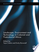 Landscape, Environment and Technology in Colonial and Postcolonial Africa Of Colonial And Postcolonial Knowledge Production