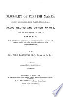 A glossary of cornish names  ancient and modern  local  family  personal  etc   20 000 celtic and other names  now or formerly in use in Cornwall
