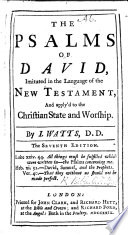 The Psalms Of David Imitated In The Language Of The New Testament And Applyd To The Christian State And Worship By I Watts With A Preface Or An Enquiry Into The Right Way Of Fitting The Book Of Psalms For Christian Worship
