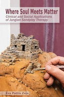 Where Soul Meets Matter: Clinical and Social Applications of Jungian Sandplay Therapy