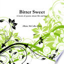Bitter Sweet A book of poems about life and love