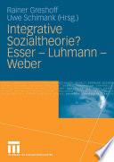Integrative Sozialtheorie? Esser - Luhmann - Weber