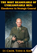 The Most Reasonable Of Unreasonable Men  Eisenhower As Strategic General