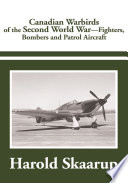 Canadian Warbirds of the Second World War   Fighters  Bombers and Patrol Aircraft
