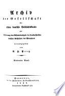 Archiv der Gesellschaft f  r   ltere Deutsche Geschichtskunde zur Bef  rderung einer Gesammtausgabe der Quellenschriften deutscher Geschichten des Mittelalters