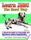 Learn Jdbc The Hard Way A Hands On Guide To Postgresql And Sql Server Driven Programming