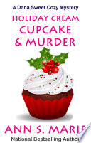 Holiday Cream Cupcake   Murder  A Dana Sweet Cozy Mystery  5