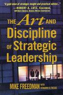 The Art And Discipline Of Strategic Leadership