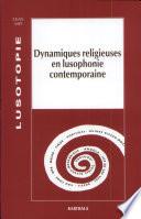 Dynamiques religieuses en lusophonie contemporaine