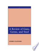A Review Of Guns  Germs  And Steel : that the development of societies in...
