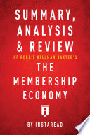 Summary  Analysis   Review of Robbie Kellman Baxter   s The Membership Economy by Instaread