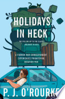 Holidays In Heck : travel, late-life parenting, and other perils....