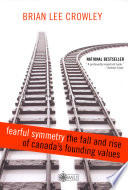 Fearful Symmetry   The Fall and Rise of Canada s Founding Values