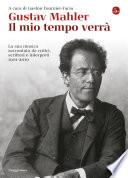 Gustav Mahler  Il mio tempo verr    La sua musica raccontata da critici  scrittori e interpreti  1901 2010