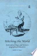 Stitching The World Embroidered Maps And Women S Geographical Education