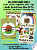 Box Set Set Children s Books  Snake Pictures   Frogs Facts About Frogs   Toads   Cat Vs Human Chew On This Cat Humor   Dog Humor   Poems By Dogs