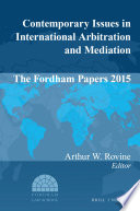 Contemporary Issues in International Arbitration and Mediation  The Fordham Papers 2015