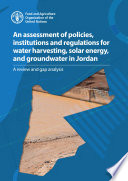 An assessment of policies  institutions and regulations for water harvesting  solar energy  and groundwater in Jordan